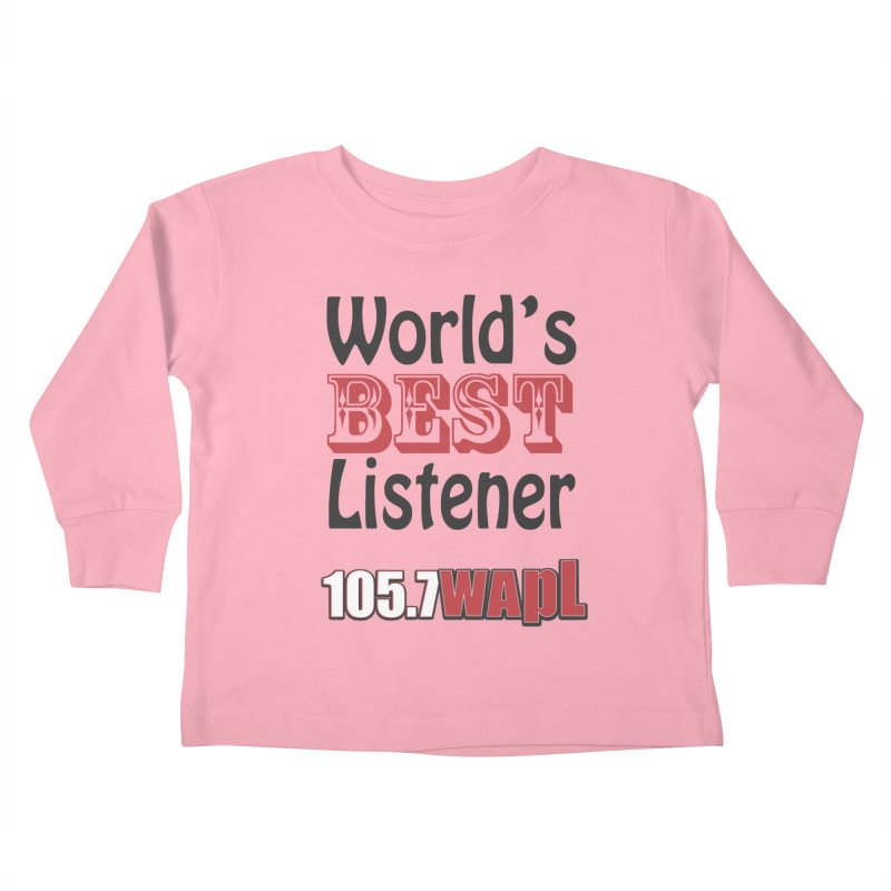 World's Best Listener Kids Toddler Longsleeve T-Shirt by 105.7 WAPL Store