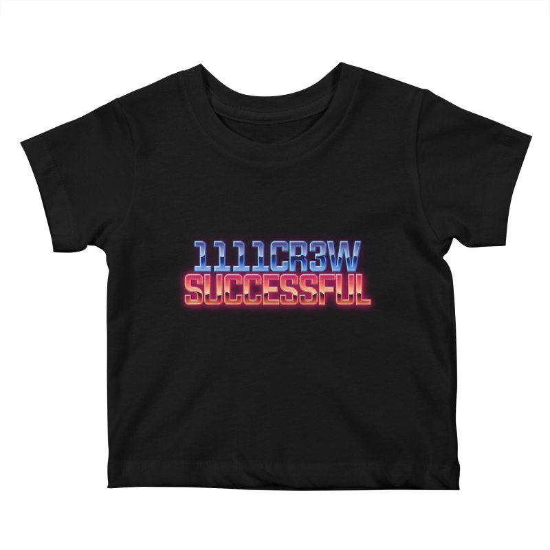 Successful Kids Baby T-Shirt by 1111cr3w's Artist Shop