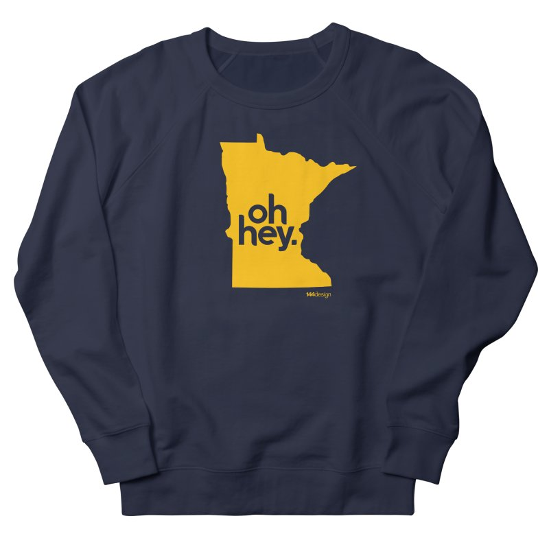 Oh Hey : Minnesota Women's French Terry Sweatshirt by 144design