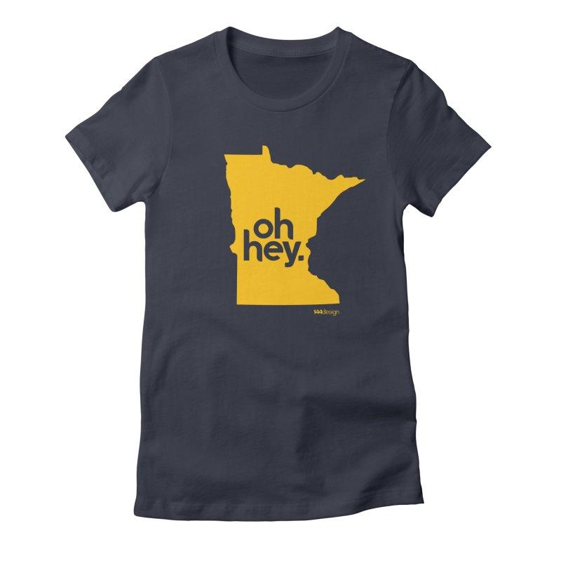 Oh Hey : Minnesota Women's T-Shirt by 144design
