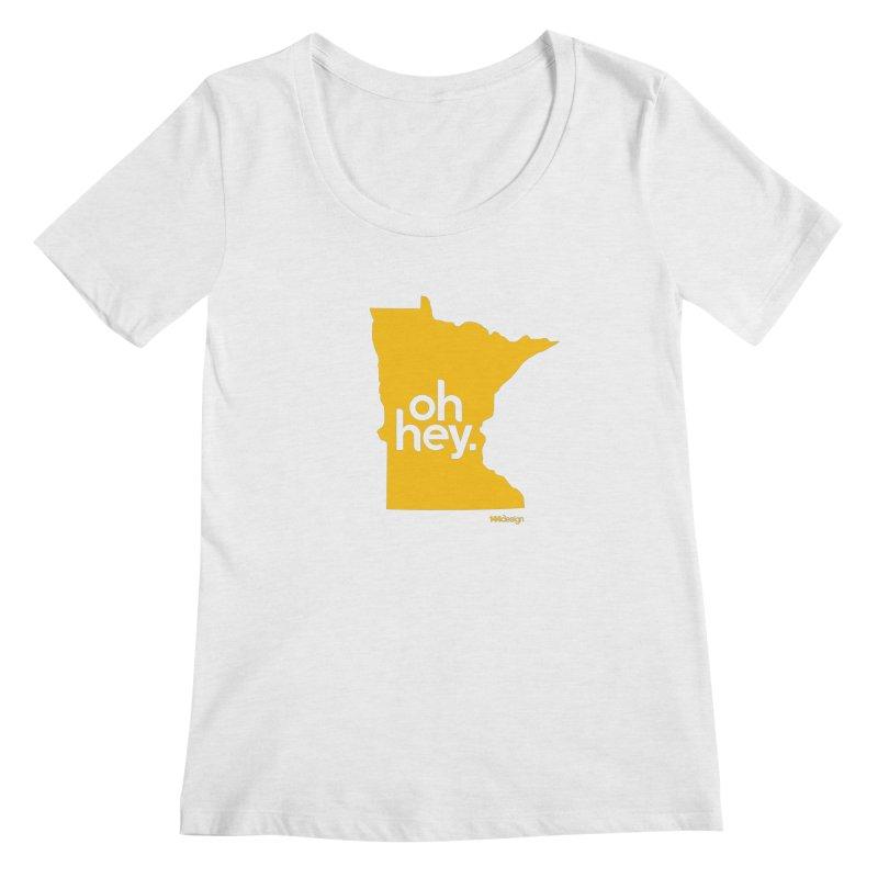 Oh Hey : Minnesota Women's Regular Scoop Neck by 144design
