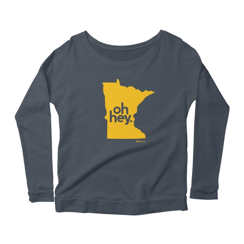 Oh Hey : Minnesota Women's Scoop Neck Longsleeve T-Shirt by 144design
