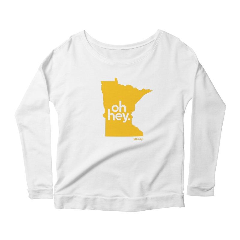 Oh Hey : Minnesota Women's Longsleeve Scoopneck  by 144design