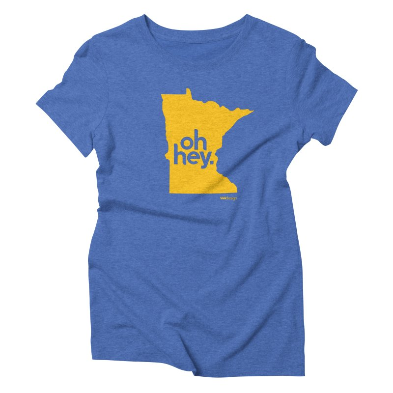 Oh Hey : Minnesota Women's Triblend T-shirt by 144design