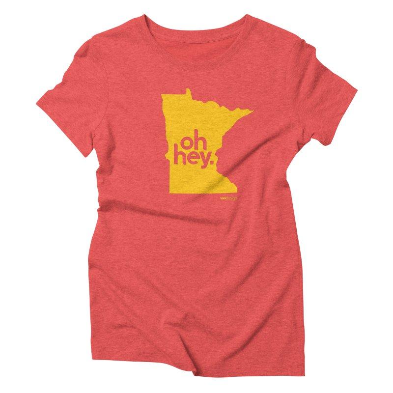 Oh Hey : Minnesota Women's Triblend T-shirt by 144design