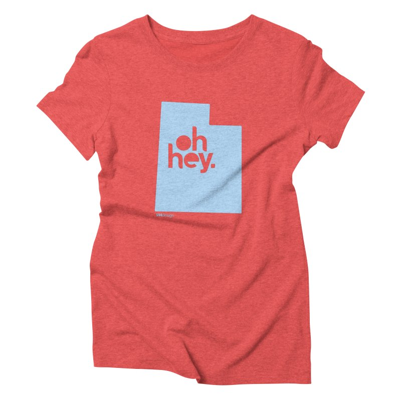 Oh Hey - Utah Women's Triblend T-Shirt by 144design