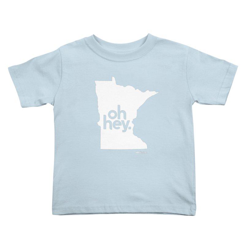 Oh Hey : Minnesota (White) Kids Toddler T-Shirt by 144design