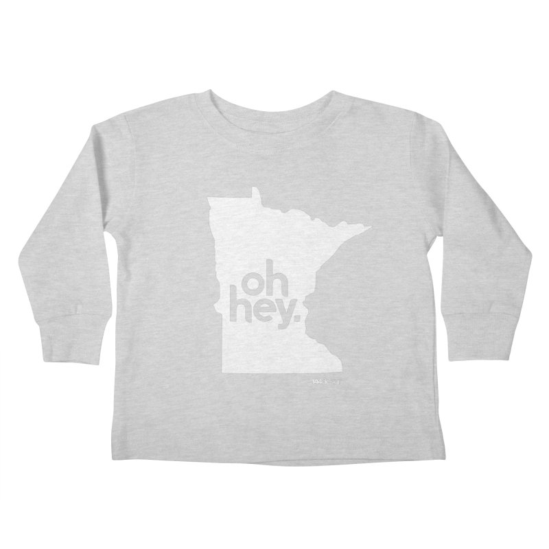 Oh Hey : Minnesota (White) Kids Toddler Longsleeve T-Shirt by 144design