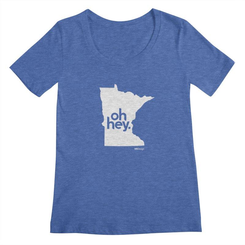Oh Hey : Minnesota (White) Women's Regular Scoop Neck by 144design