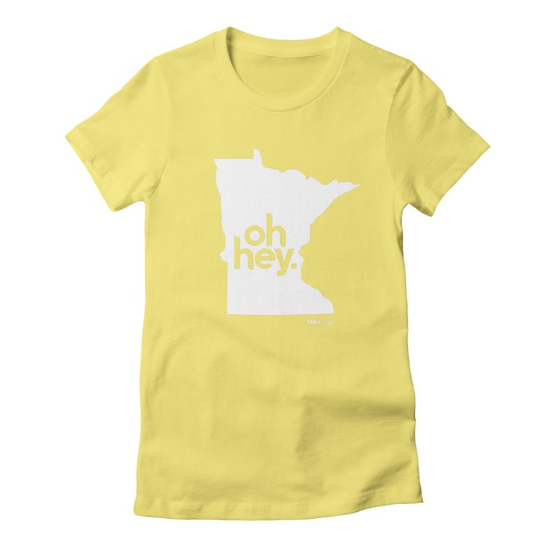 Oh Hey : Minnesota (White) Women's Fitted T-Shirt by 144design