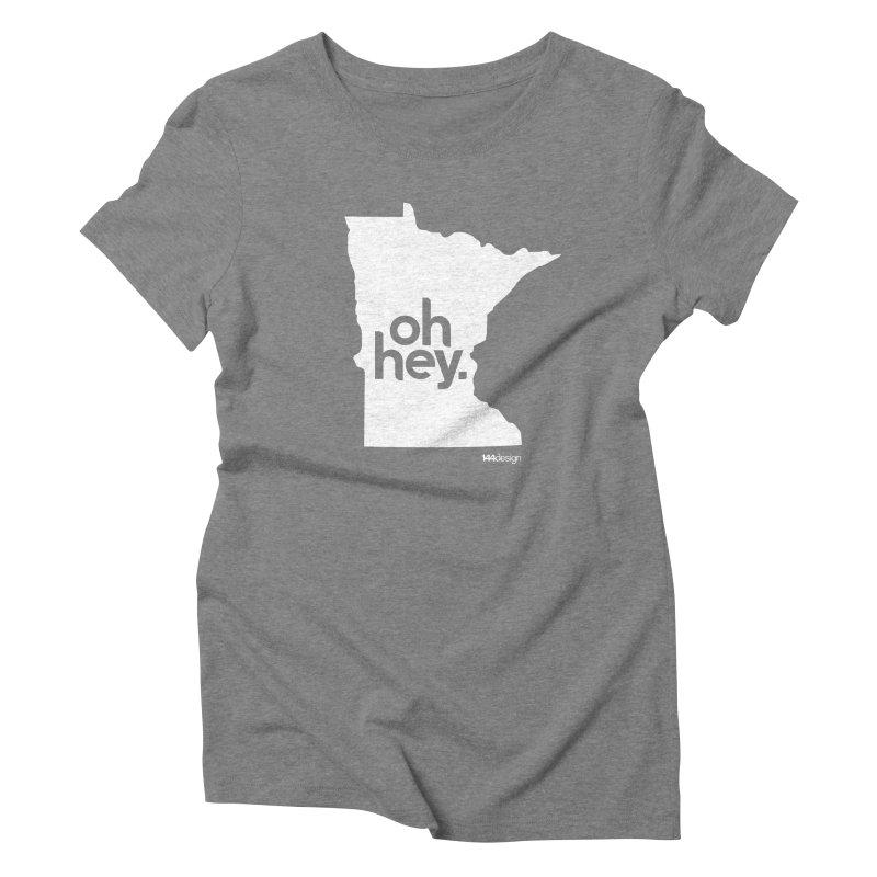 Oh Hey : Minnesota (White) Women's Triblend T-Shirt by 144design