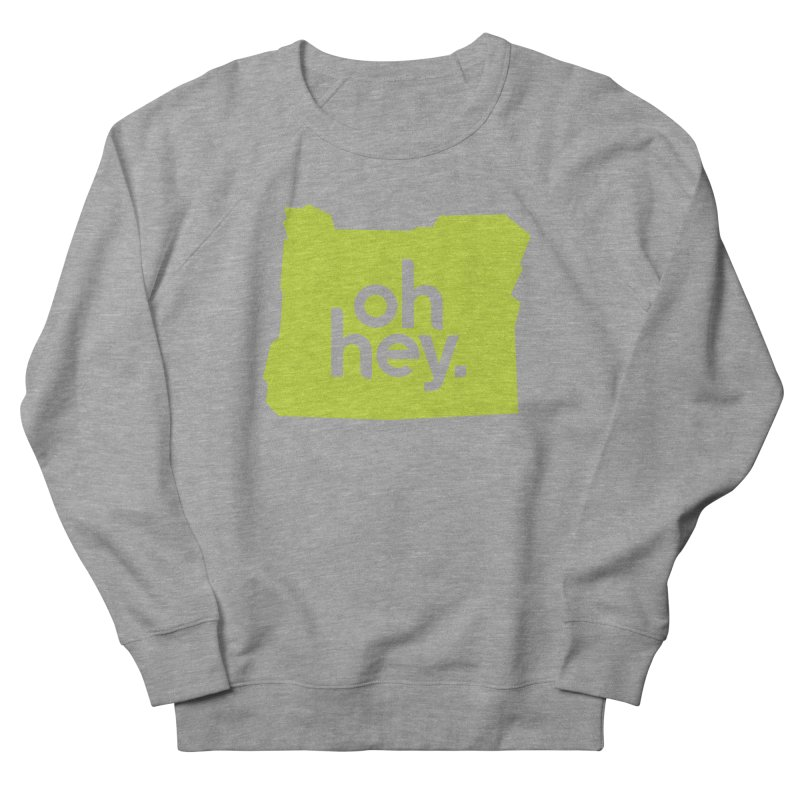 Oh Hey : Oregon Women's French Terry Sweatshirt by 144design