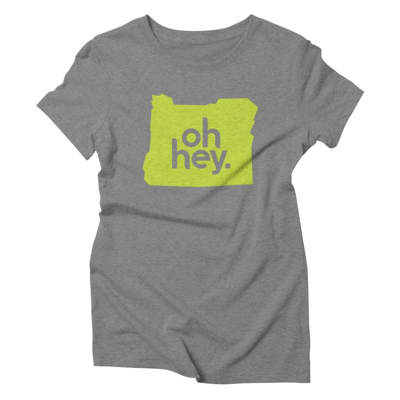 Oh Hey : Oregon in Women's Triblend T-shirt Grey Triblend by 144design