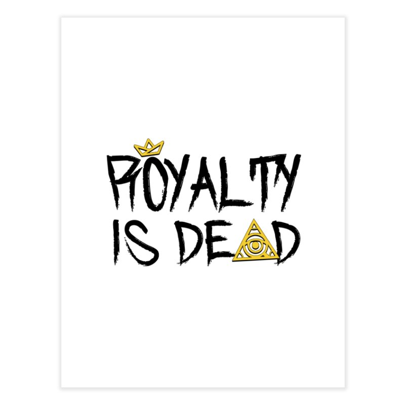 Royalty Is Dead - Light Home Fine Art Print by 90FIVE