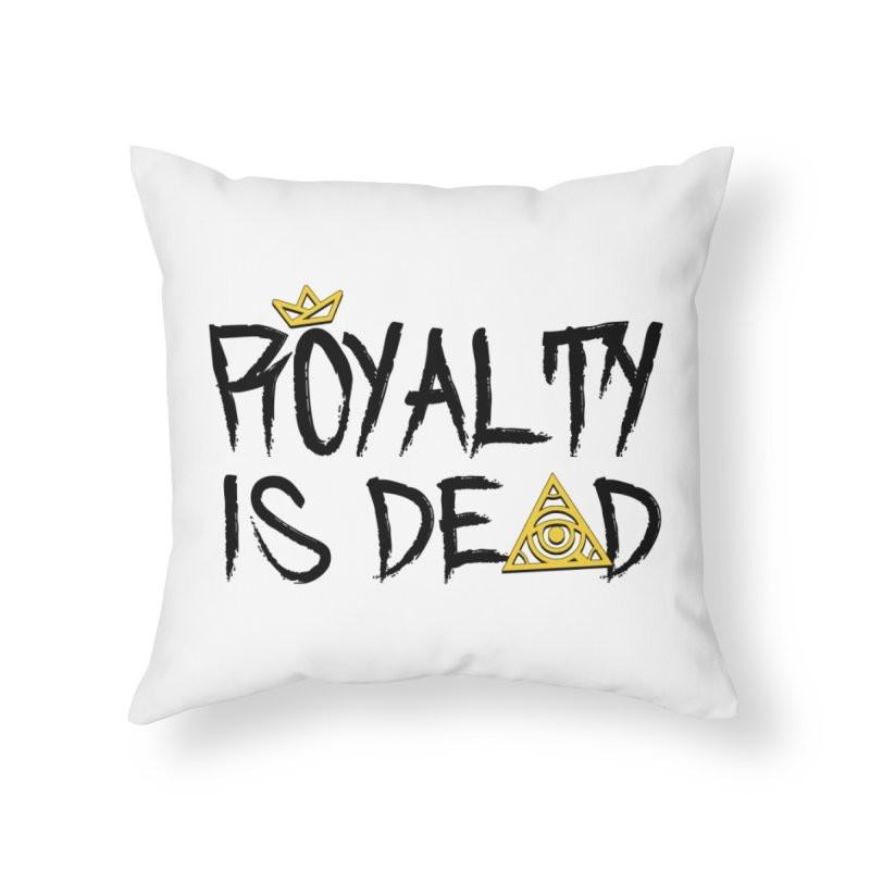 Royalty Is Dead - Light Home Throw Pillow by 90FIVE