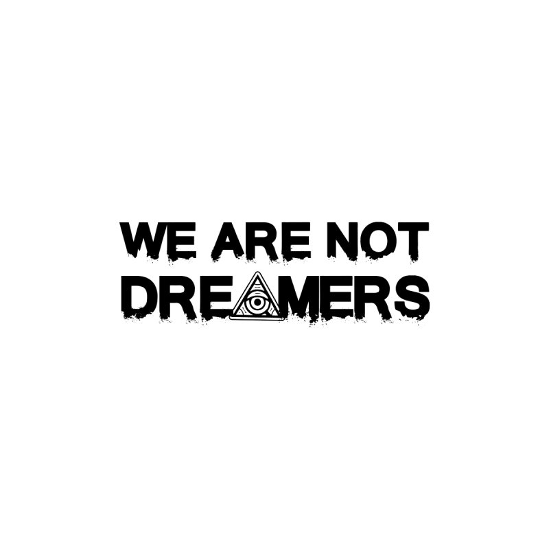 We Are Not Dreamers - Light Accessories Skateboard by The 1984 Society