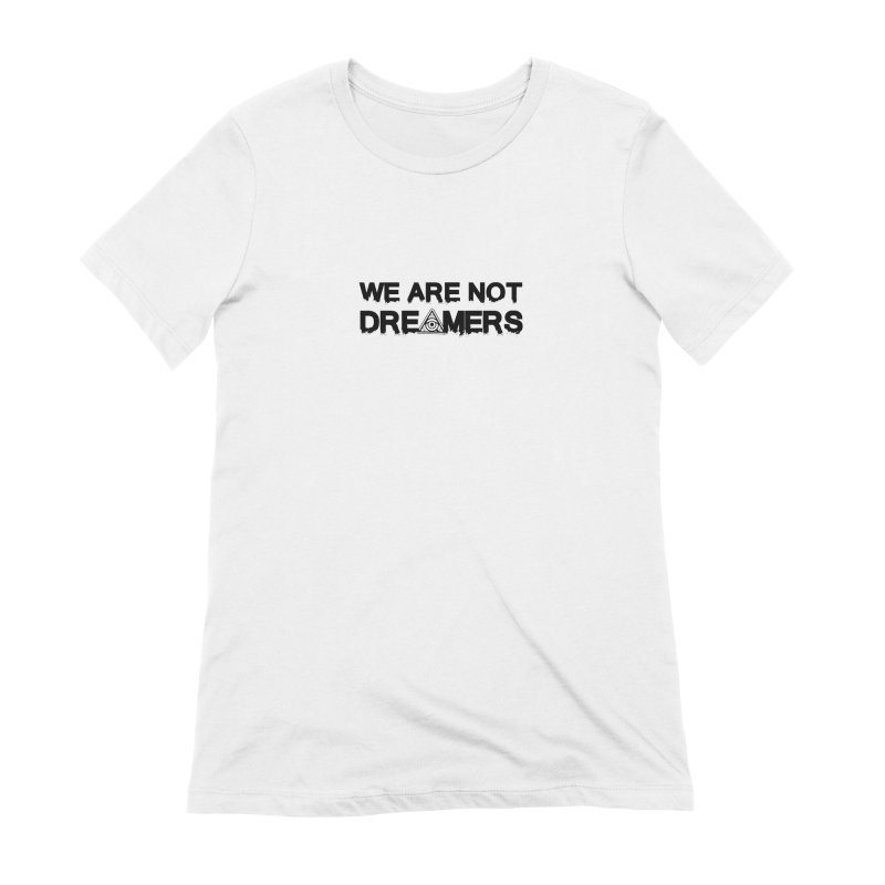 We Are Not Dreamers - Light Women's T-Shirt by 90FIVE