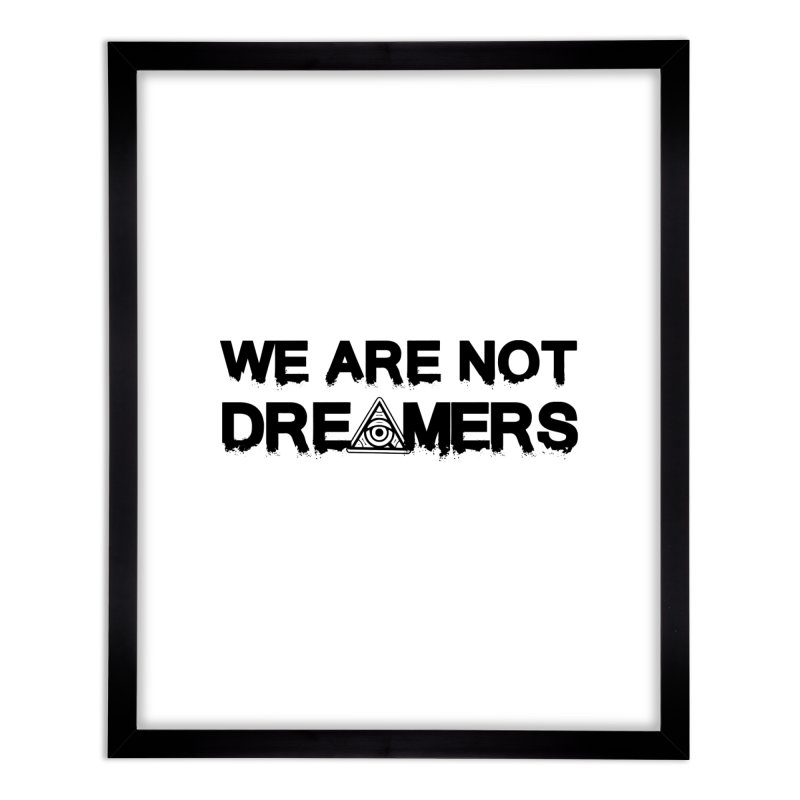 We Are Not Dreamers - Light Home Framed Fine Art Print by 90FIVE
