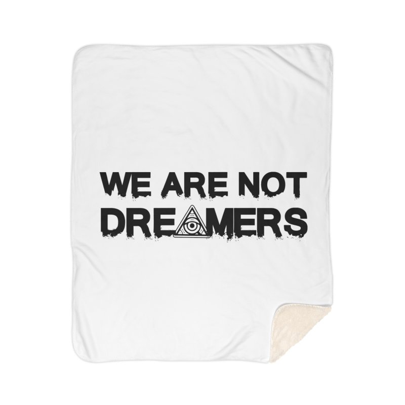 We Are Not Dreamers - Light Home Blanket by 90FIVE