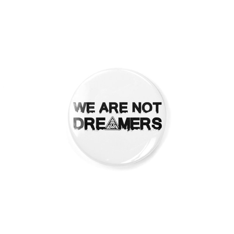 We Are Not Dreamers - Light Accessories Button by 90FIVE