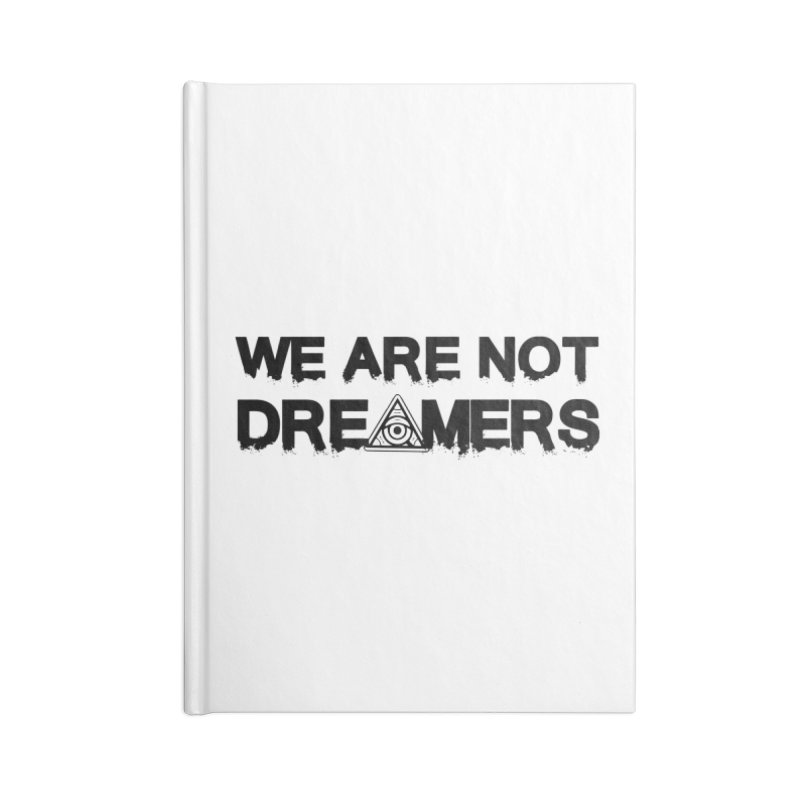 We Are Not Dreamers - Light Accessories Notebook by 90FIVE