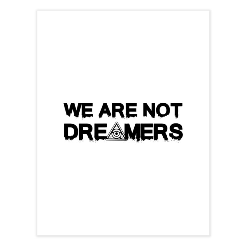 We Are Not Dreamers - Light Home Fine Art Print by 90FIVE
