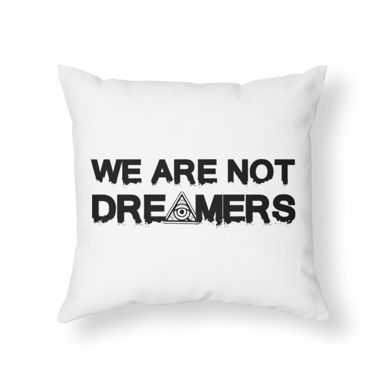 We Are Not Dreamers - Light Home Throw Pillow by 90FIVE