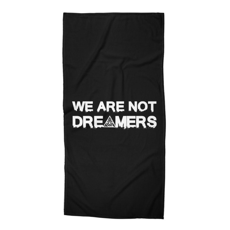 We Are Not Dreamers - Dark Accessories Beach Towel by 90FIVE