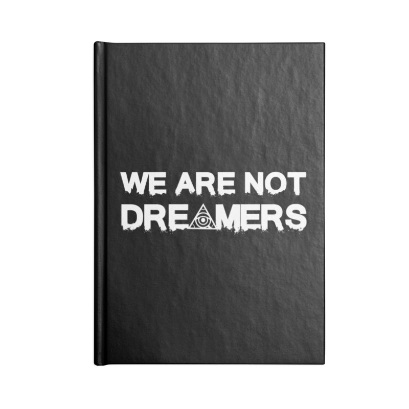 We Are Not Dreamers - Dark Accessories Notebook by 90FIVE