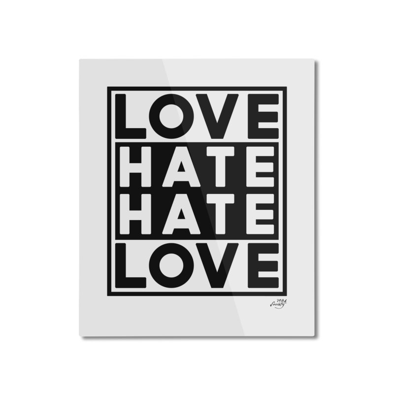 Love Hate Hate Love Home Mounted Aluminum Print by 90FIVE