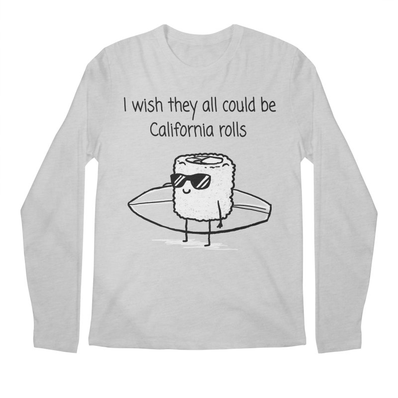I wish they all could be California rolls Men's Regular Longsleeve T-Shirt by 1 OF MANY LAURENS