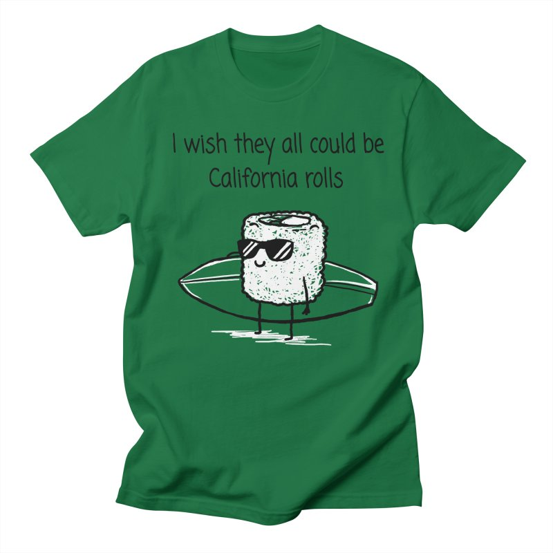I wish they all could be California rolls Men's T-Shirt by 1 OF MANY LAURENS