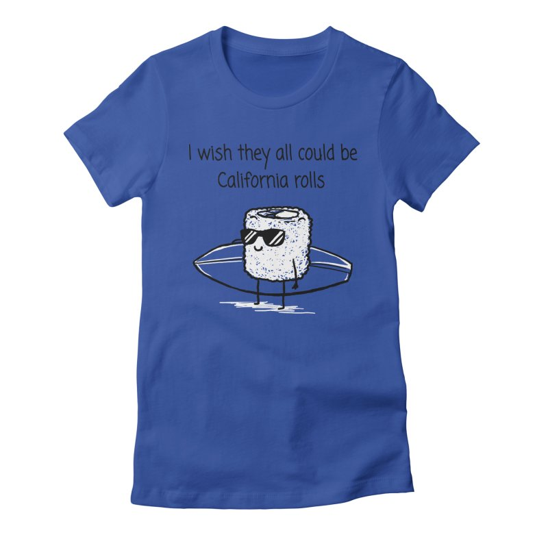 I wish they all could be California rolls Women's Fitted T-Shirt by 1 OF MANY LAURENS