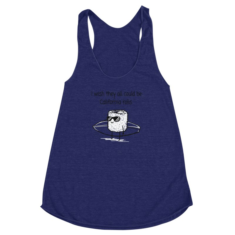 I wish they all could be California rolls Women's Racerback Triblend Tank by 1 OF MANY LAURENS