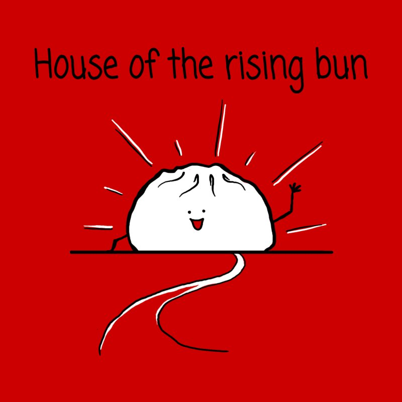 House of the rising bun   by 1 OF MANY LAURENS