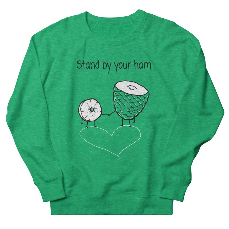 Stand by your ham Women's Sweatshirt by 1 OF MANY LAURENS