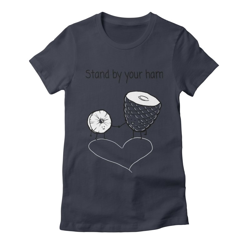 Stand by your ham Women's Fitted T-Shirt by 1 OF MANY LAURENS