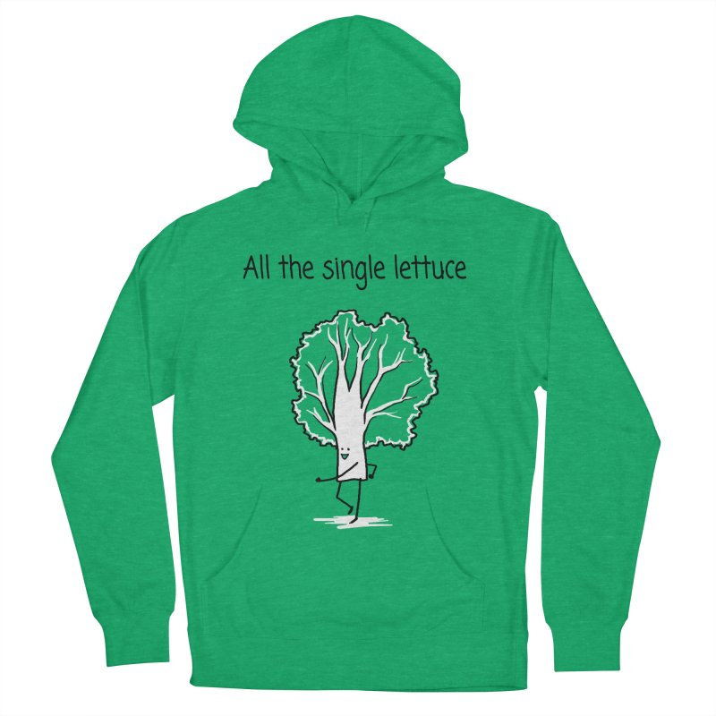 All the single lettuce Women's Pullover Hoody by 1 OF MANY LAURENS