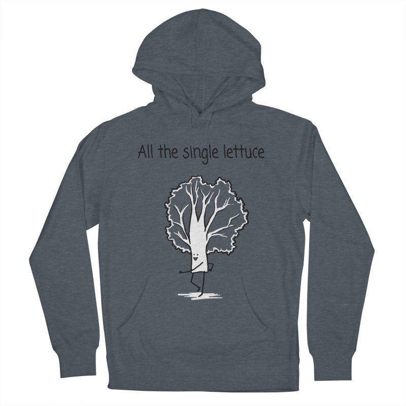 All the single lettuce Women's French Terry Pullover Hoody by 1 OF MANY LAURENS
