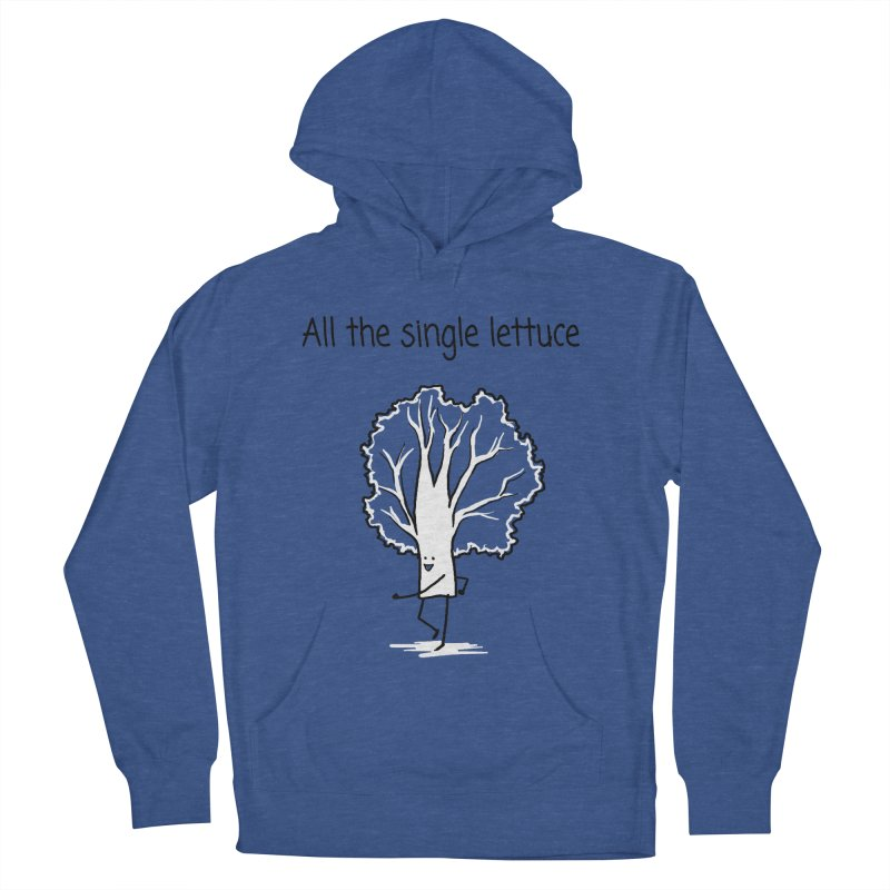 All the single lettuce Men's French Terry Pullover Hoody by 1 OF MANY LAURENS