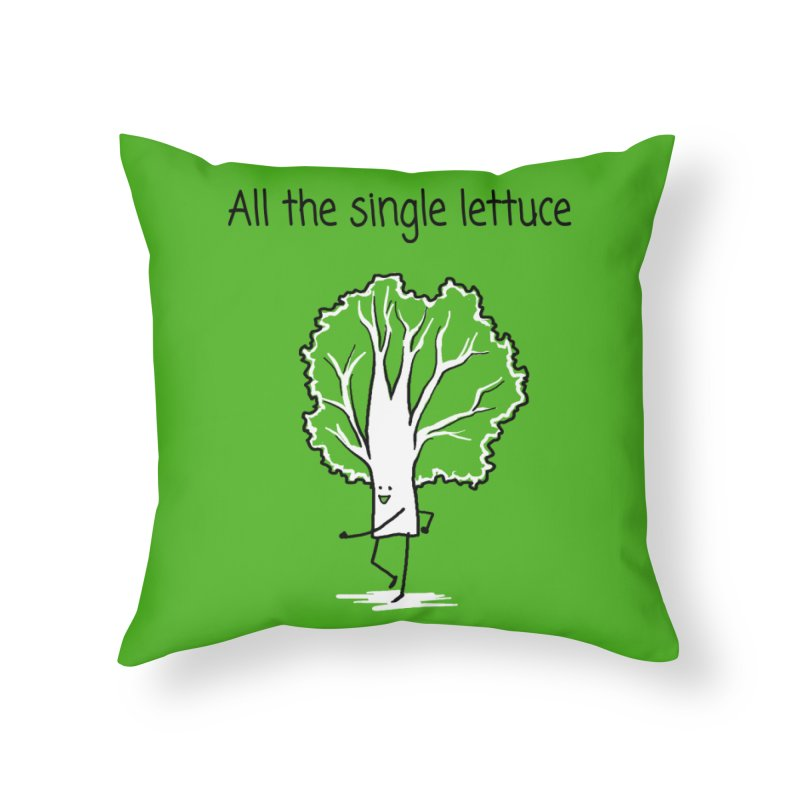All the single lettuce Home Throw Pillow by 1 OF MANY LAURENS