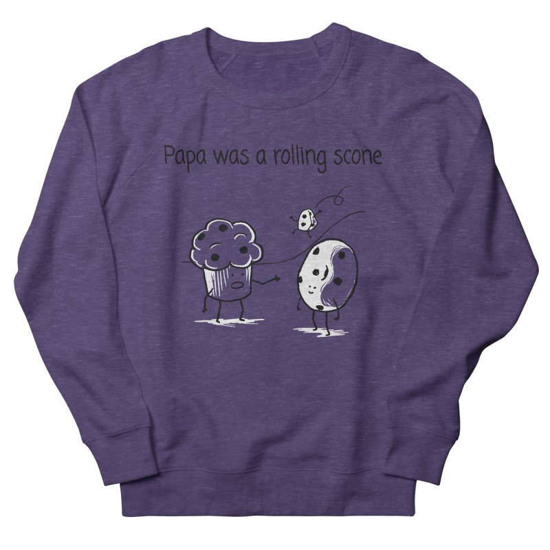 Papa was a rolling scone Women's French Terry Sweatshirt by 1 OF MANY LAURENS
