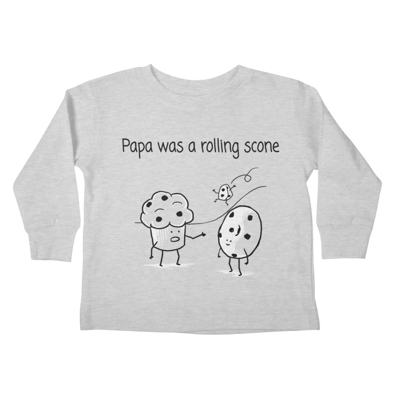 Papa was a rolling scone Kids Toddler Longsleeve T-Shirt by 1 OF MANY LAURENS