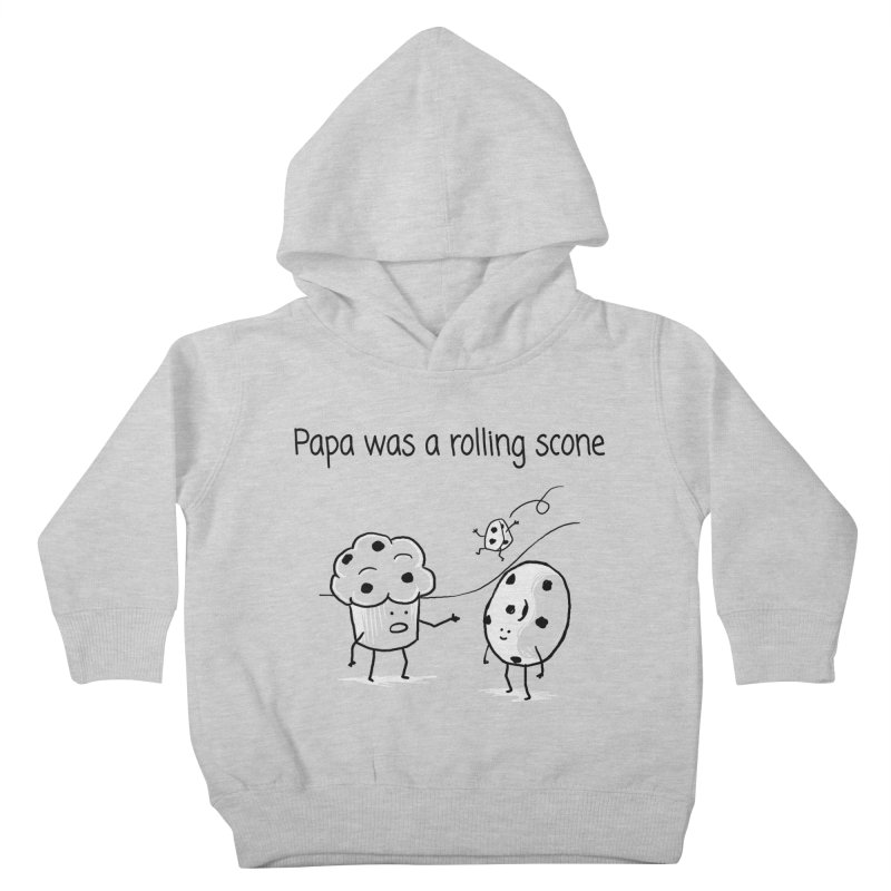 Papa was a rolling scone Kids Toddler Pullover Hoody by 1 OF MANY LAURENS