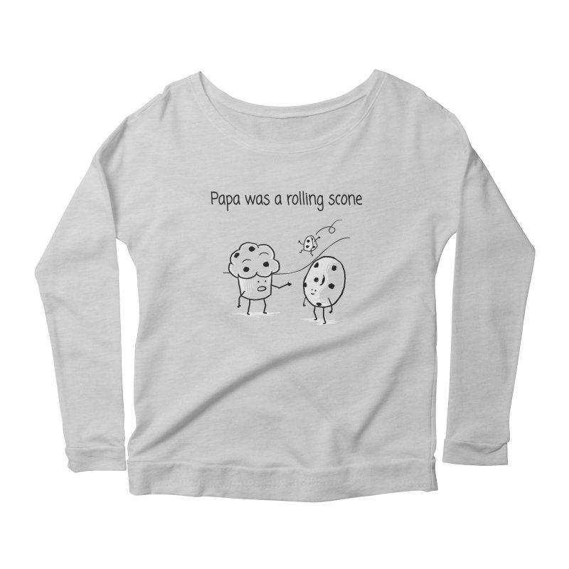 Papa was a rolling scone Women's Scoop Neck Longsleeve T-Shirt by 1 OF MANY LAURENS