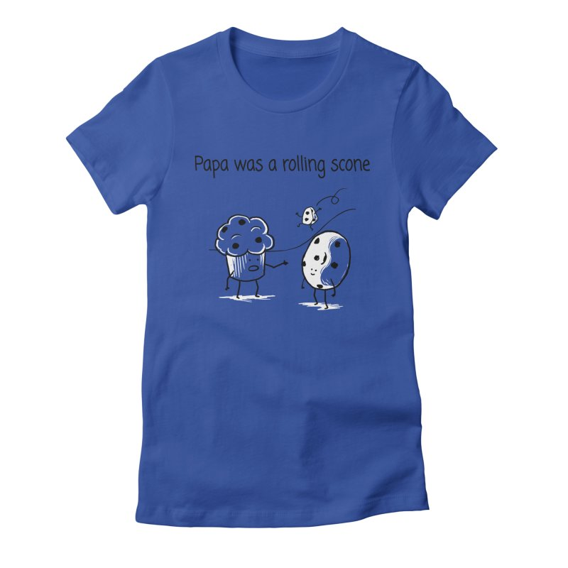 Papa was a rolling scone Women's Fitted T-Shirt by 1 OF MANY LAURENS