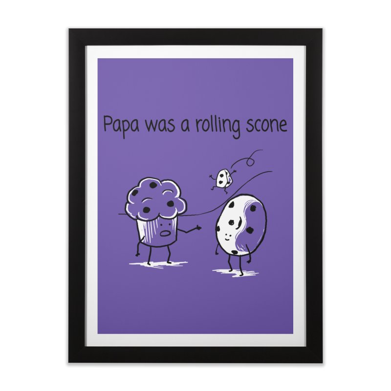 Papa was a rolling scone Home Framed Fine Art Print by 1 OF MANY LAURENS