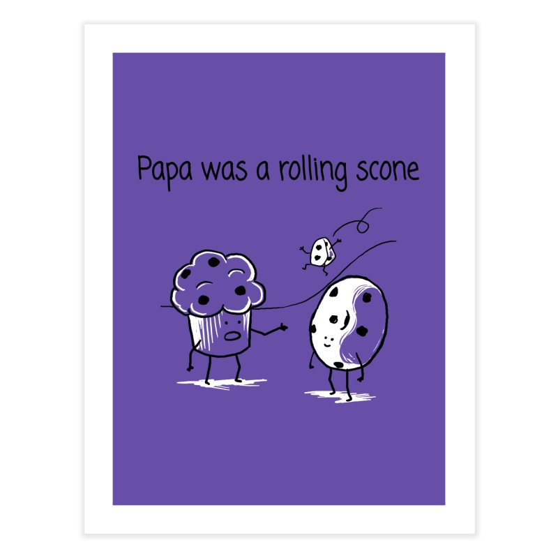 Papa was a rolling scone Home Fine Art Print by 1 OF MANY LAURENS
