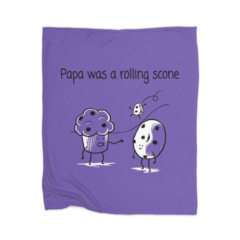 Papa was a rolling scone Home Blanket by 1 OF MANY LAURENS