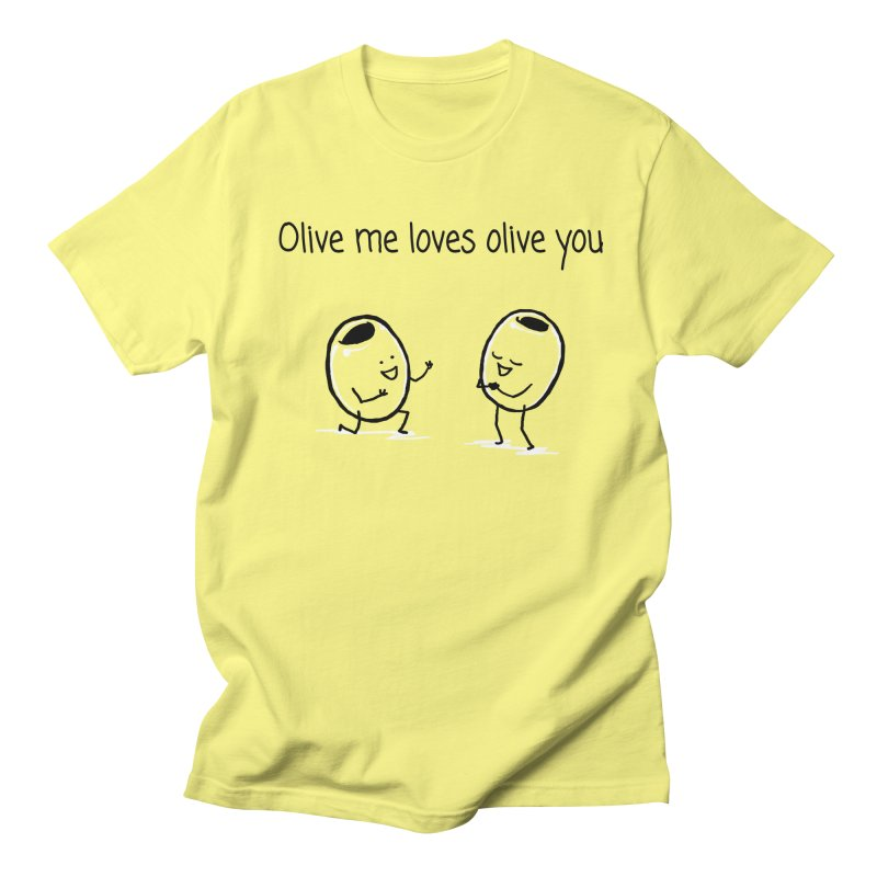 Olive me loves olive you Women's Unisex T-Shirt by 1 OF MANY LAURENS